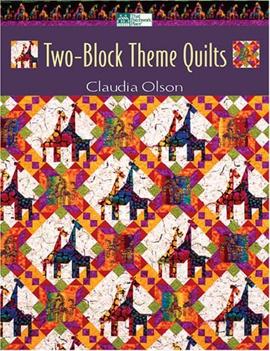 Two-Block Theme Quilts (That Patchwork Place) by Claudia Olson