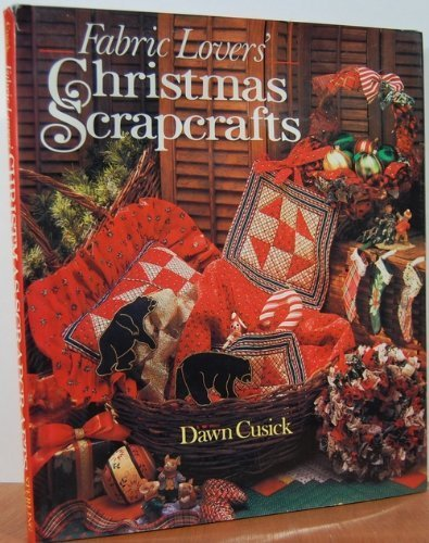 Fabric Lovers' Christmas Scrapcrafts by Dawn Cusick