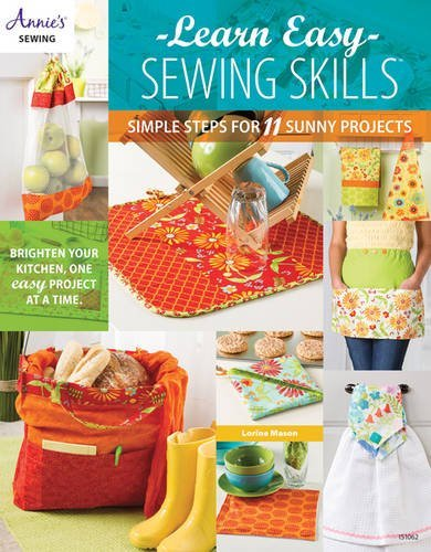 Learn Easy Sewing Skills: Simple Steps for 11 Sunny Projects by Lorine Mason