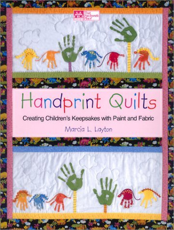 Handprint Quilts: Creating Children's Keepsakes With Paint and Fabric by Marcia L. Layton