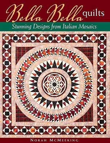 Bella Bella Quilts: Stunning Designs From Italian Mosaics by Norah McMeeking