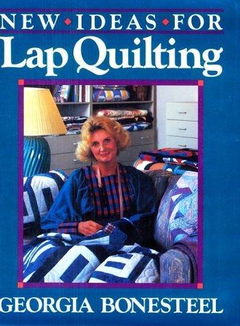 New Ideas For Lap Quilting by Georgia Bonesteel