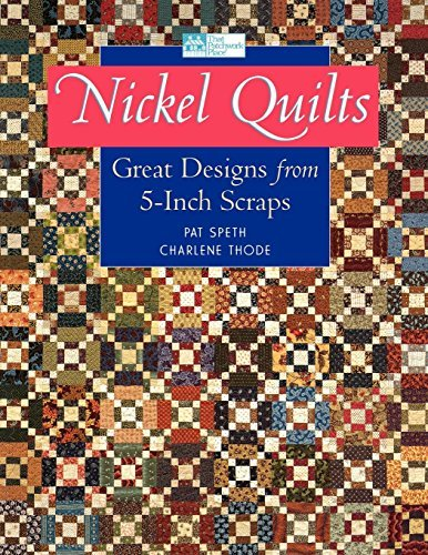 Nickel Quilts: Great Designs from 5-inch Scraps by Pat Speth and Charlene Thode