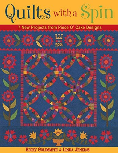 Quilts with a Spin: 7 New Projects from Piece O' Cake Designs by Becky Goldsmith and Linda Jenkins.
