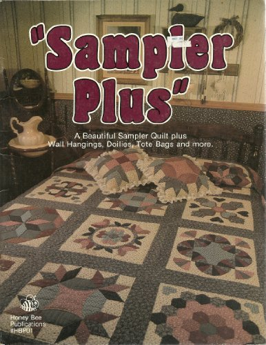 Sampler Plus: A Beautiful Sampler Quilt Plus Wall Hangings, Doilies, Tote Bags and More by Sharon Wright