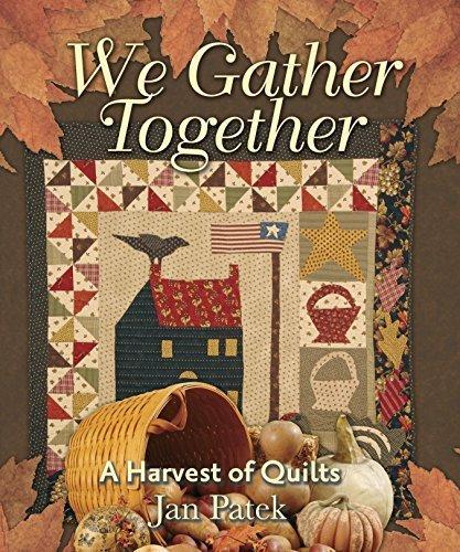 We Gather Together:  A Harvest of Quilts by Jan Patek