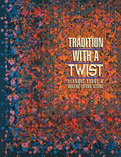 Tradition with a Twist: Variations on Your Favorite Quilts by Blanche Young & Dalene Young Stone
