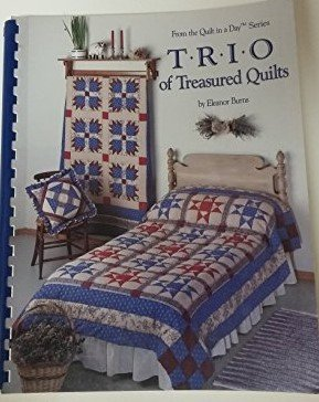 Trio of Treasured Quilts From the Quilt in A Day Series by Eleanor Burns