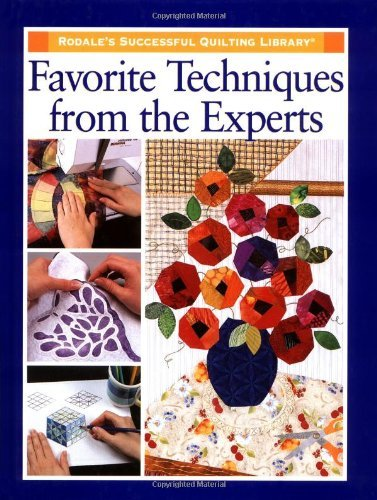 Favorite Techniques from the Experts (Rodale's Successful Quilting Library)