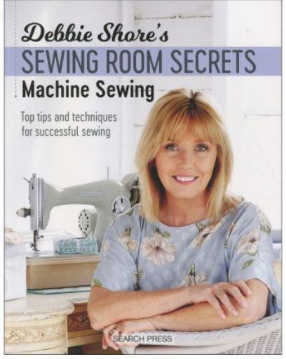 Debbie Shore's Sewing Room Secrets: Machine Sewing