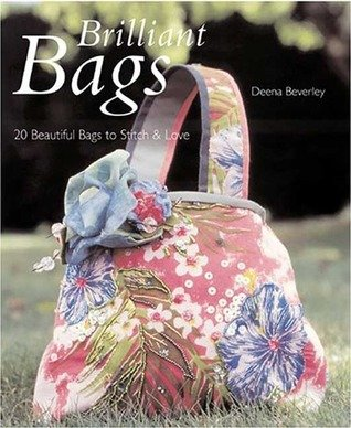Brilliant Bags: 20 Beautiful Bags to Stitch and Love
