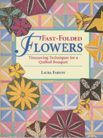 Fast-Folded Flowers-Timesaving Techniques for a Quilted Bouquet