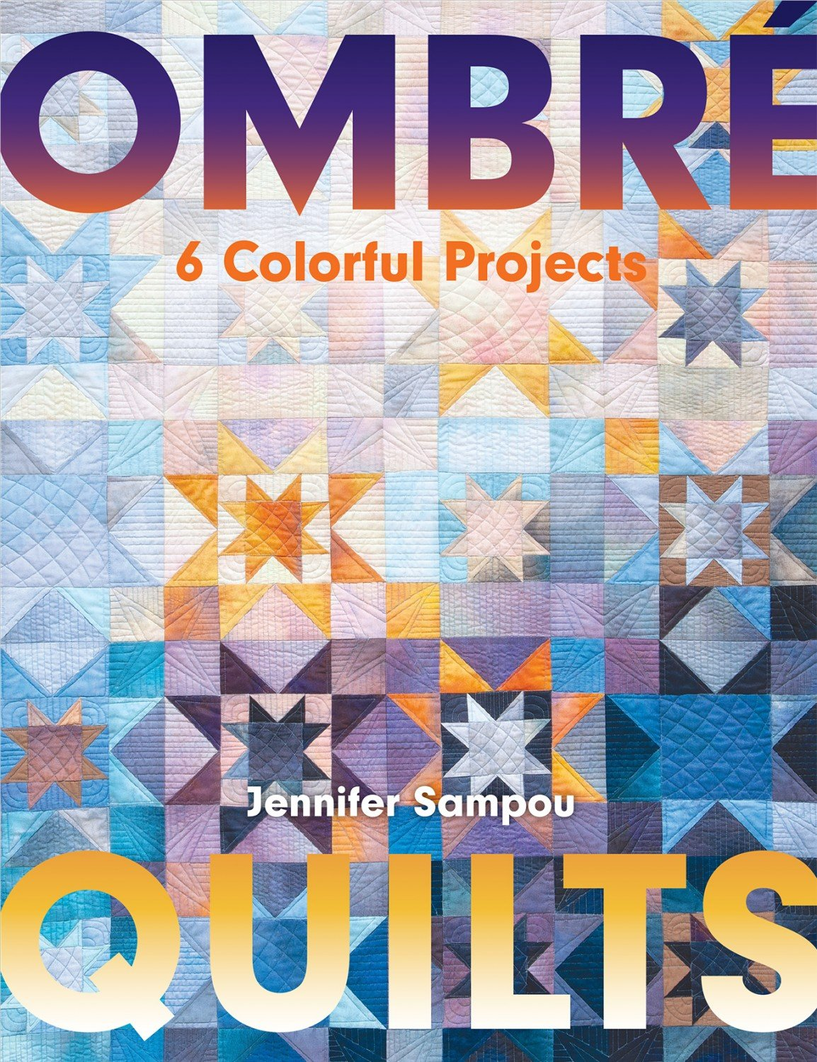 Ombre Quilts - 6 Colorful Projects