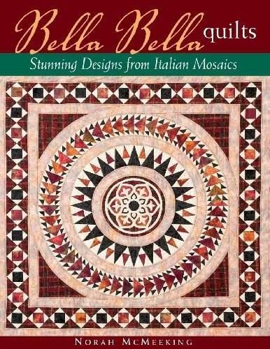 Bella Bella Quilts Stunning Designs from Italian Mosaics by Norah McMeeking