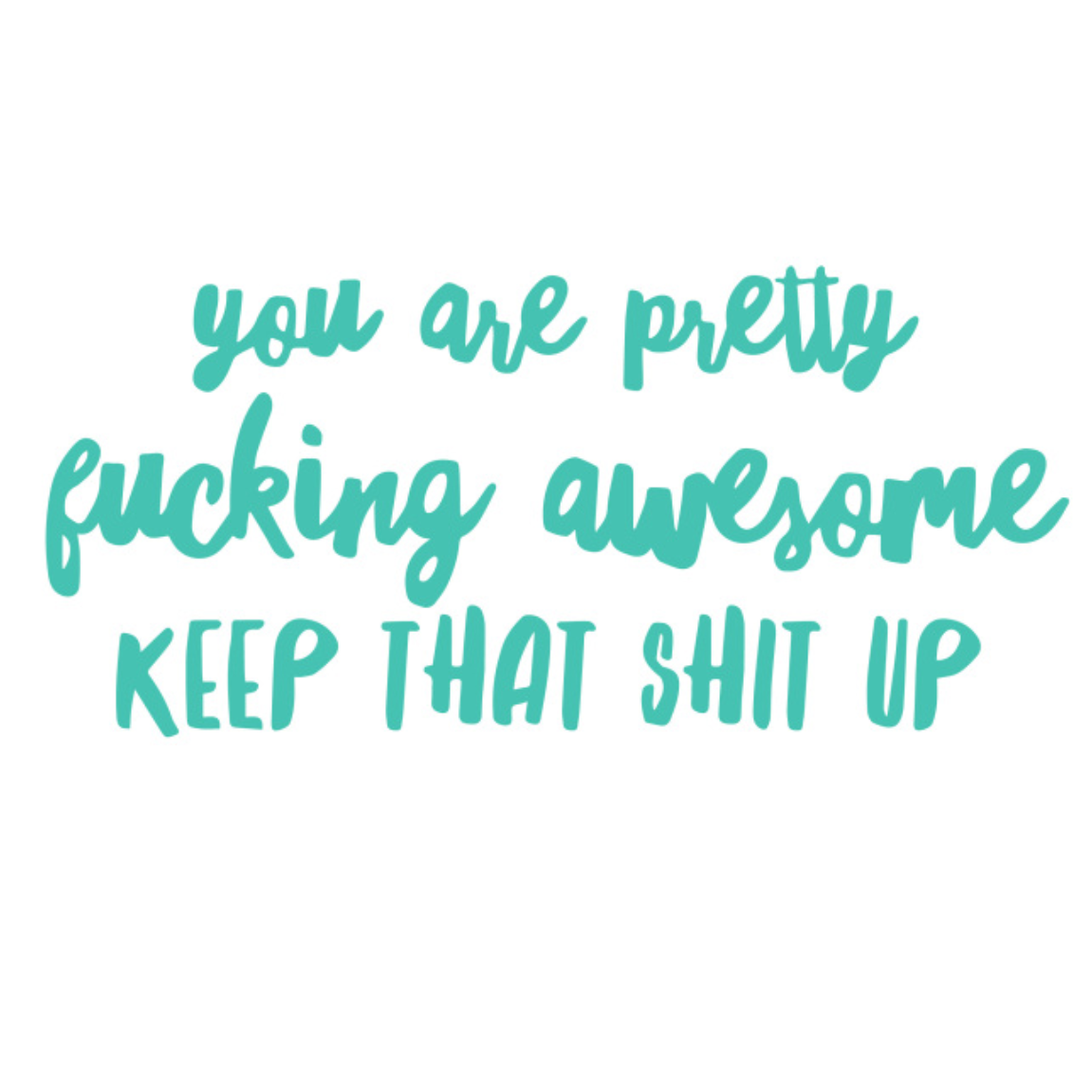 You Are Pretty Fucking Awesome
