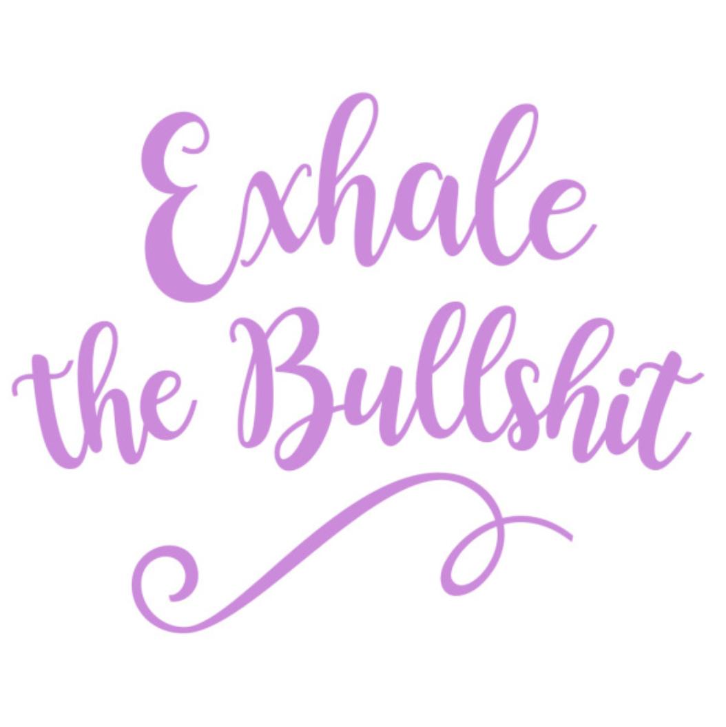 Exhale the Bullshit Vinyl Decal