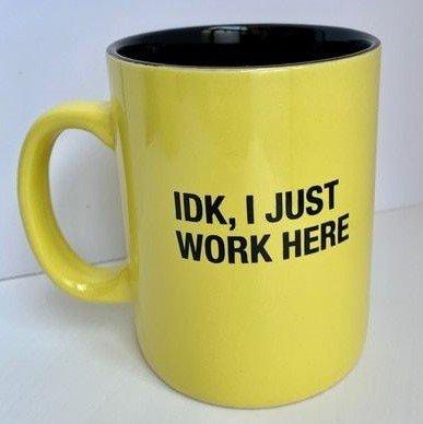 IDK I Just Work Here  Mug