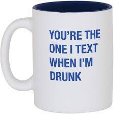 Text When I'm Drunk Mug