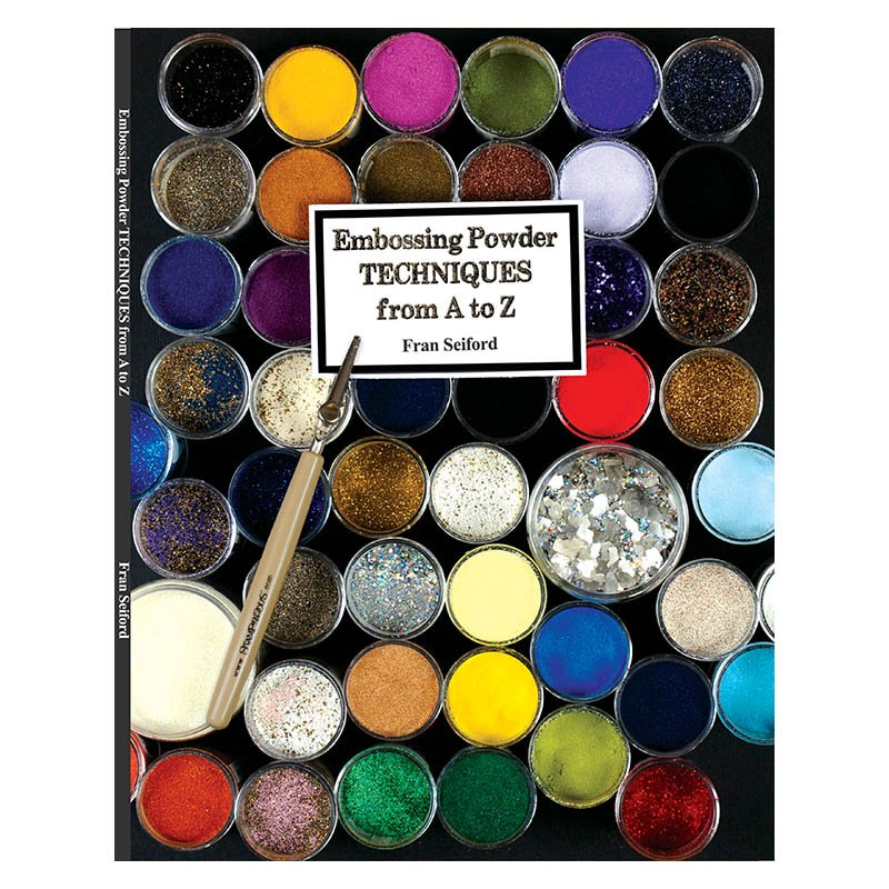 Embossing Powder Techniques from A to Z by Fran Seiford