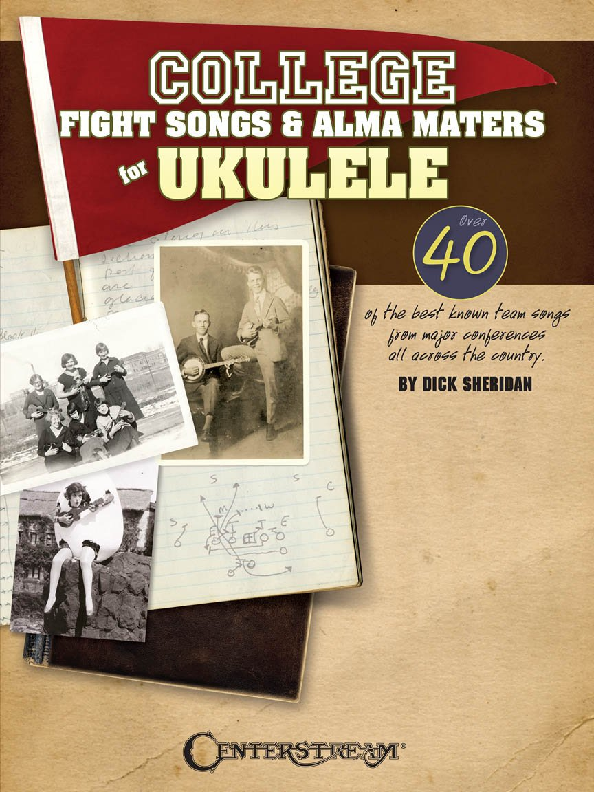 College Fight Songs and Alma Maters for Ukulele