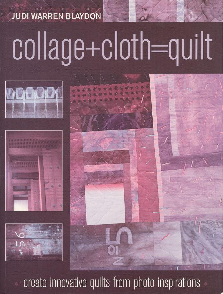 Collage + Cloth = Quilt