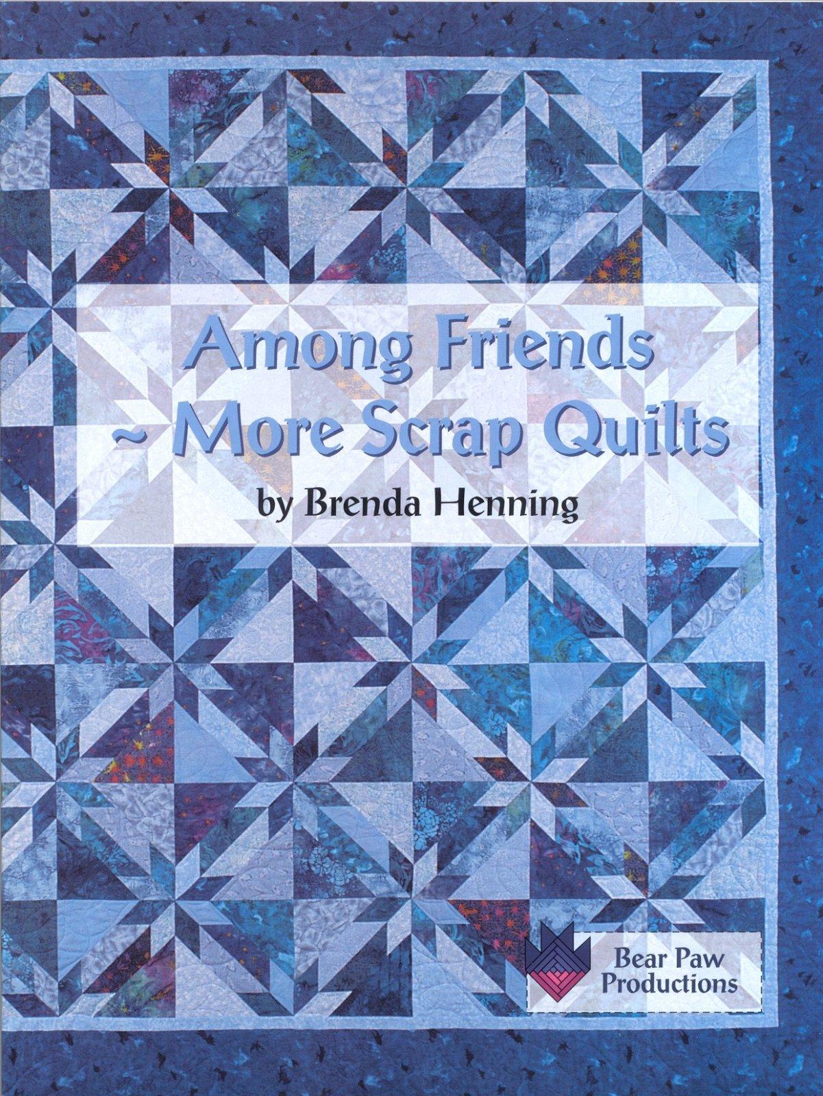Among Friends ~ More Scrap Quilts