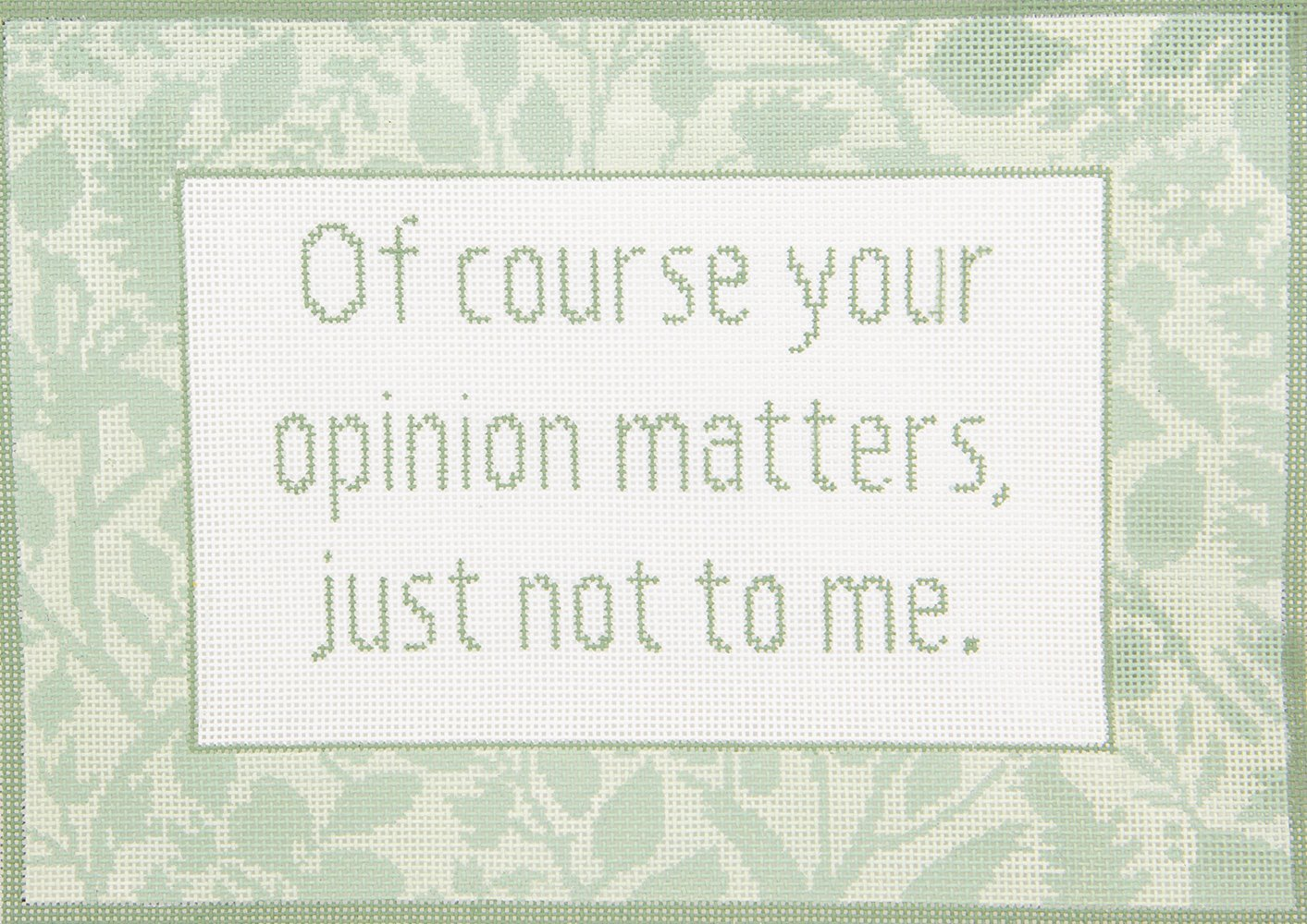 SS60 Of course your opinion matters? CBK Needlepoint Collections