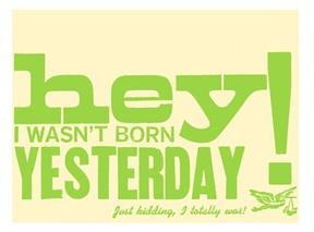 Hey I Wasn't Born Yesterday Card