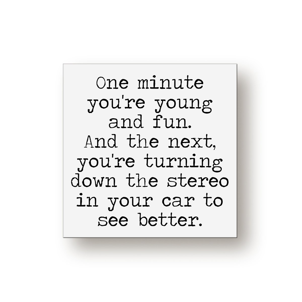 One Minute You're Young Sign