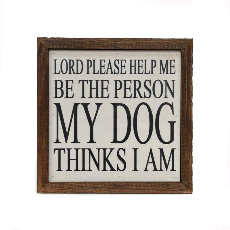 Be The Person Dog Think I Am Sign