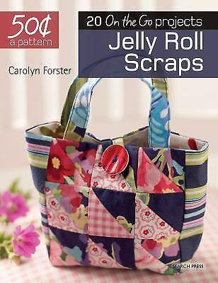 50 Cents a Pattern: Jelly Roll Scraps : 20 on the Go Projects by Carolyn...