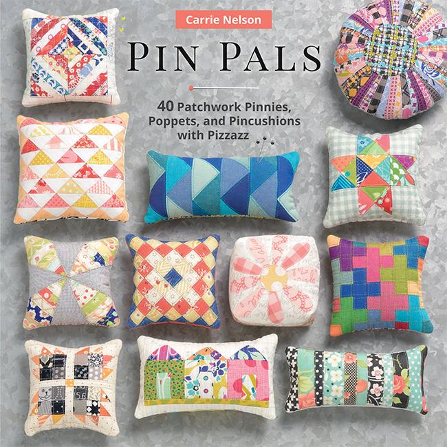 Pin Pals: 40 Patchwork Pinnies, Poppets, and Pincushions with Pizzazz by Carrie Nelson  B1475