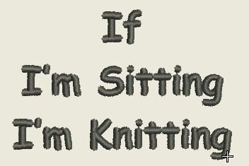 IF SITTING I'M KNITTING EMBROIDERY