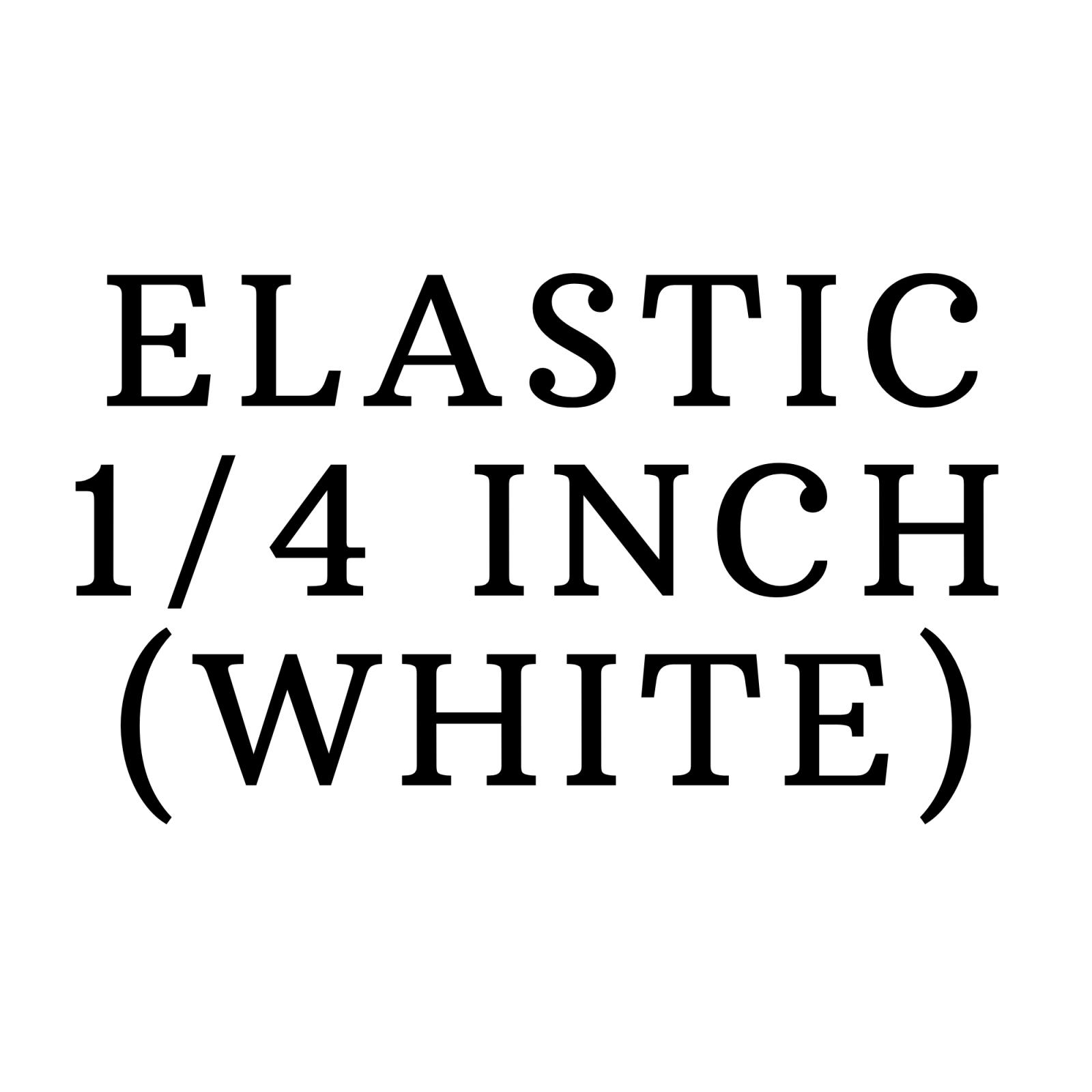 Elastic- 1/4 inch (White)