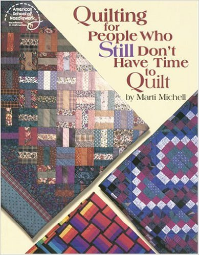 QUILTING FOR PEOPLE WHO STILL DON'T HAVE TIME TO QUILT