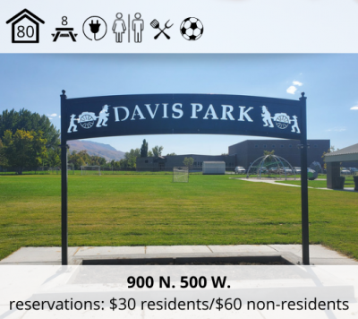Davis Park is located at 900 North and 500 West. It features a bowery with capacity for 80 people, eight picnic tables, restrooms, electricity, a grill, and a soccer field. Reservation fee is $30 for residents and $60 for non-residents.
