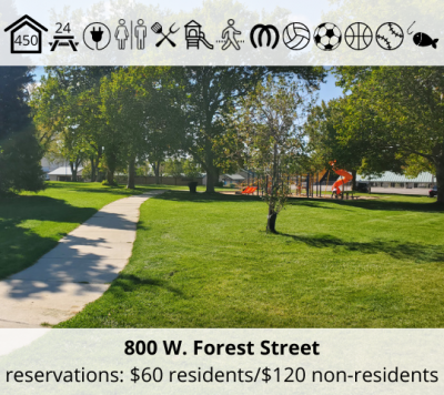Rees Pioneer Park is located at 800 W. Forest Street. It features a bowery with capacity for 450, 24 picnic tables, power, restrooms, grill, playground, walking trail, horseshoe pit, volleyball stands, soccer field, basketball court, softball field, and fishing. Reservation fee is $60 for residents and $120 for non-residents.