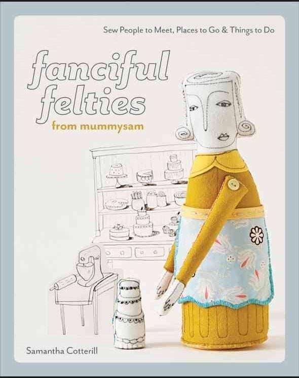 Fanciful Felties - Samantha Cotterill