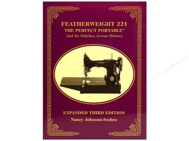 Featherweight 221 The Perfect Portable And Its Stitches Across History Third Edition by Nancy Johnson-Srebro