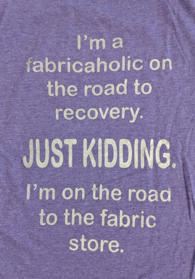 Quilt N Bee Large T Shirt-  I'm a fabric aholic on the road to recovery. Just Kidding