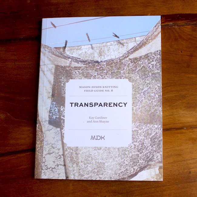Field Guide No. 6: Transparency by Mason-Dixon Knitting