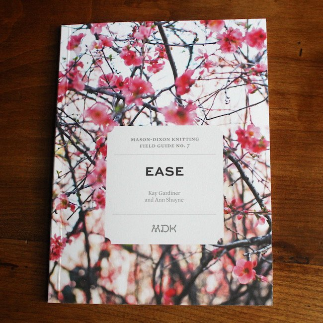 Field Guide No. 7: Ease by Mason-Dixon Knitting