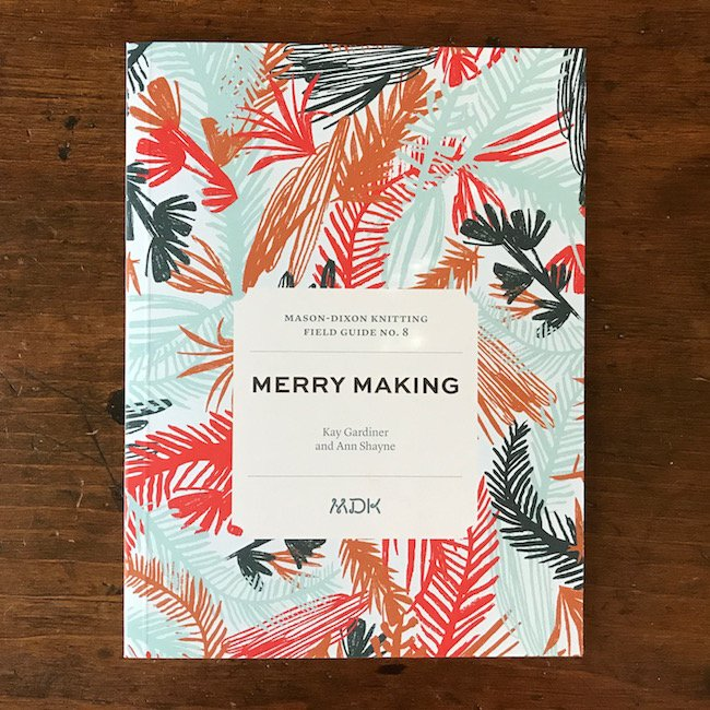 Field Guide No. 8: Merry Making by Mason-Dixon Knitting