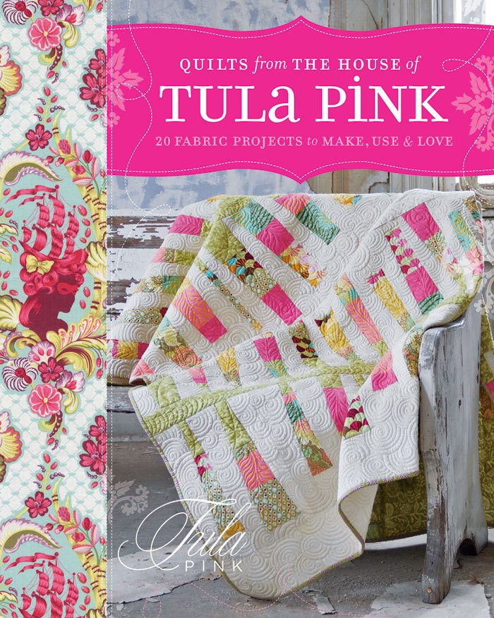 Quilts From the House of Tula Pink  Book