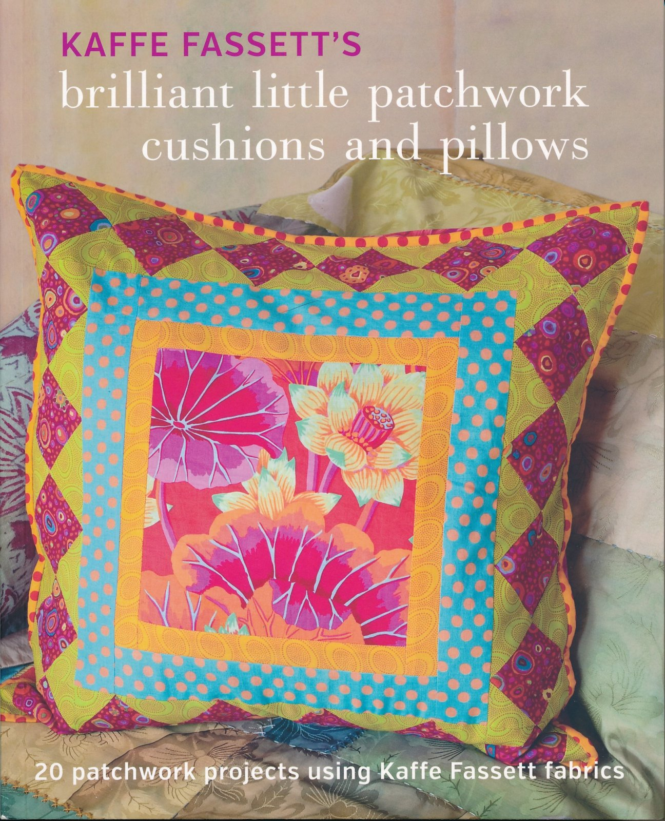 Kaffe Fassett: Brilliant Little Patchworks - Cushions and Pillows