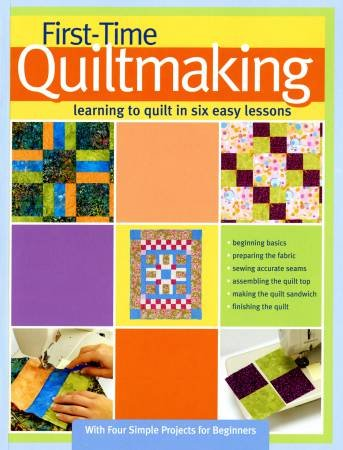 First Time Quiltmaking Learning to Quilt in Six Easy Lessons - Softcover