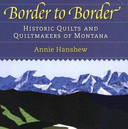 Border to Border: Historic Quilts and Quiltmakers of Montana