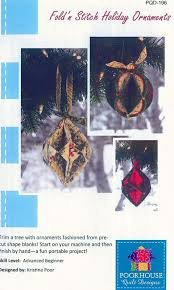 Fold N Stitch Holiday Ornaments by Poorhouse Quilt Designs