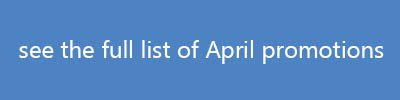 see full list of April promotions