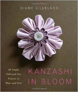 Kanzashi in Bloom by Diane Gilleland                                  20 Simple Fold-and-Sew Projects to Wear and Give